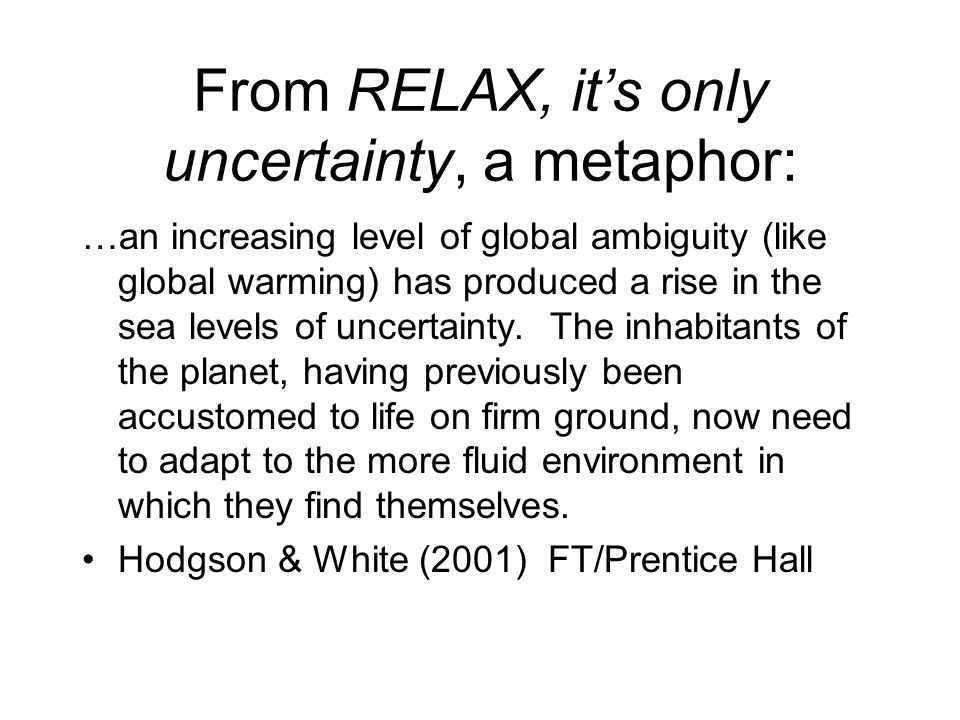 From RELAX, it's only uncertainty, a metaphor: