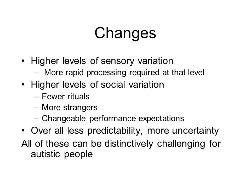 Changes Higher levels of sensory variation