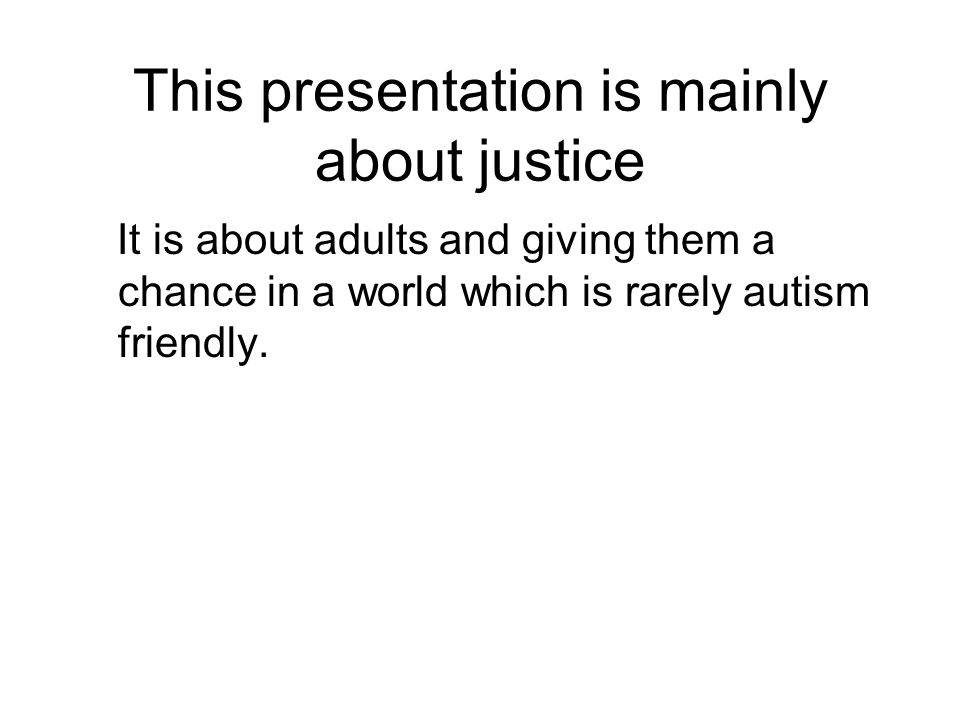 This presentation is mainly about justice