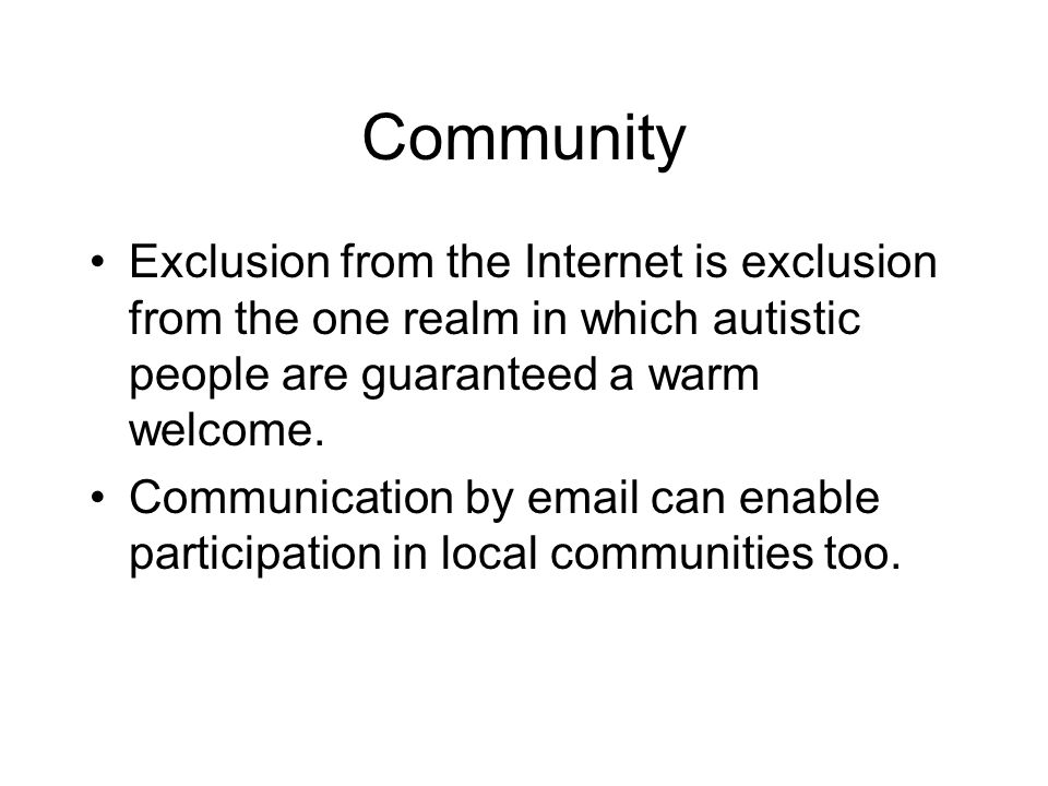 Community Exclusion from the Internet is exclusion from the one realm in which autistic people are guaranteed a warm welcome.