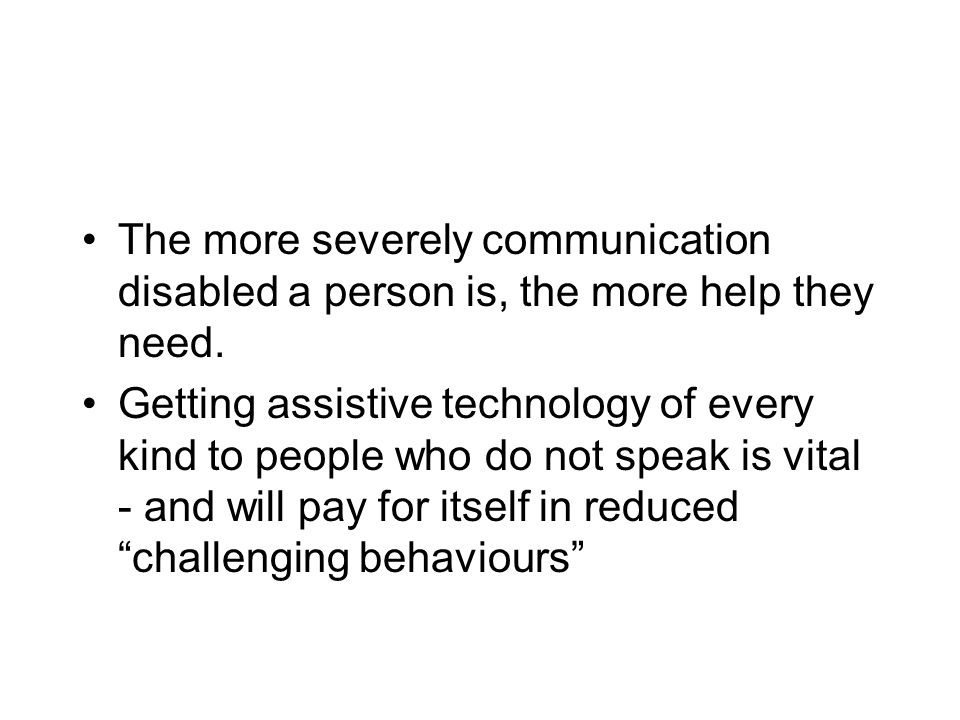 The more severely communication disabled a person is, the more help they need.