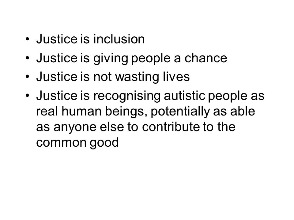 Justice is inclusion Justice is giving people a chance. Justice is not wasting lives.