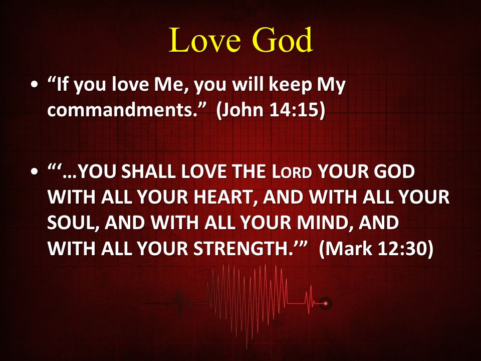 Love God If you love Me, you will keep My commandments. (John 14:15)