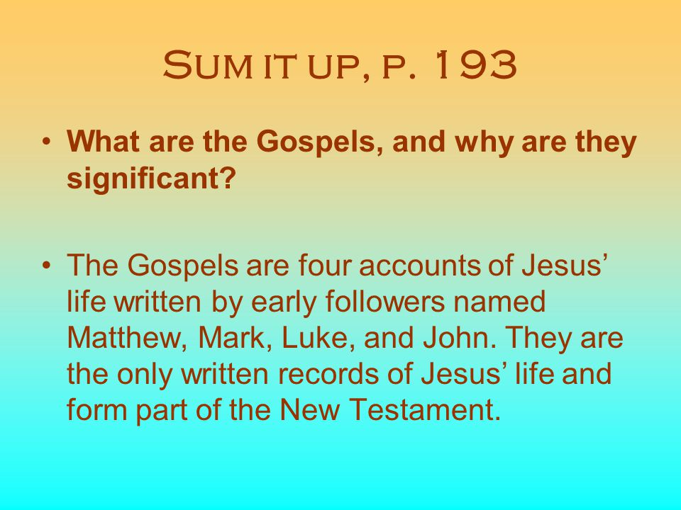 Sum it up, p. 193 What are the Gospels, and why are they significant