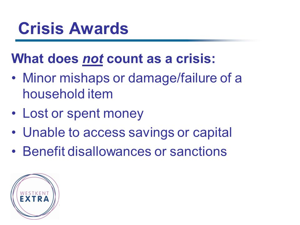Crisis Awards What does not count as a crisis:
