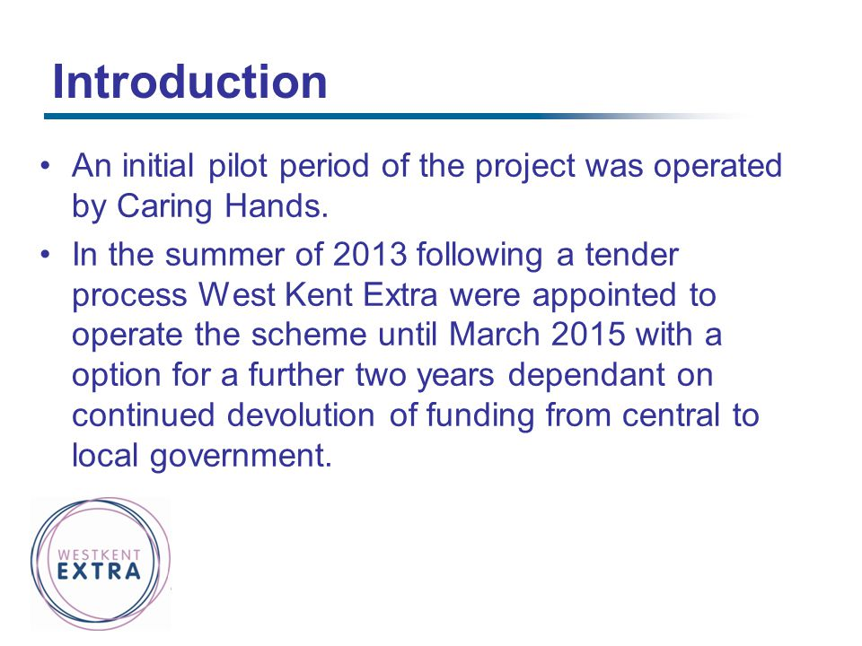 Introduction An initial pilot period of the project was operated by Caring Hands.