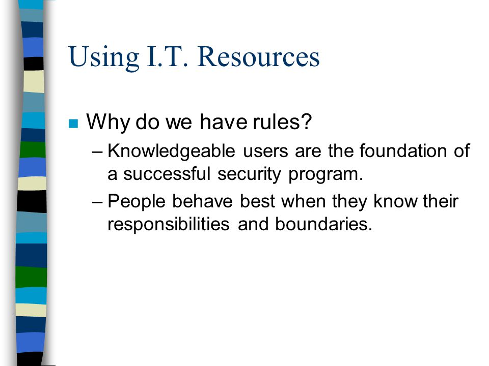 Using I.T. Resources Why do we have rules