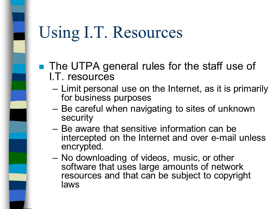 Using I.T. Resources The UTPA general rules for the staff use of I.T. resources.