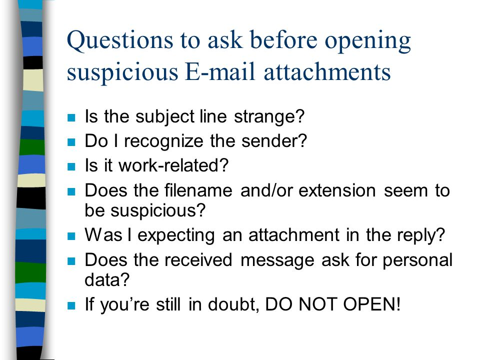 Questions to ask before opening suspicious E-mail attachments