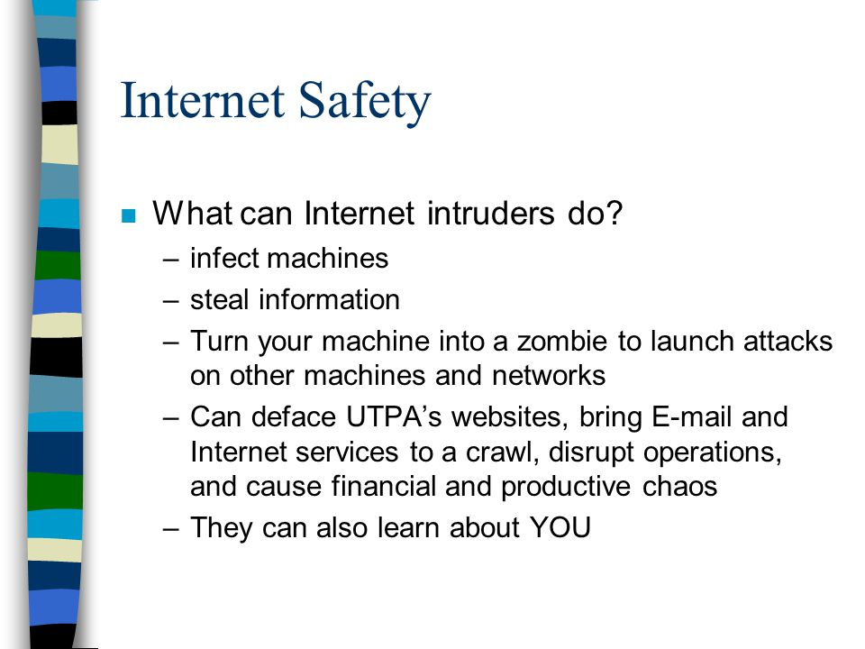 Internet Safety What can Internet intruders do infect machines