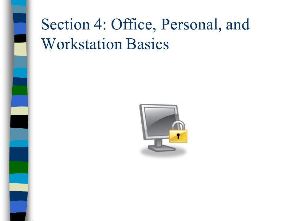 Section 4: Office, Personal, and Workstation Basics