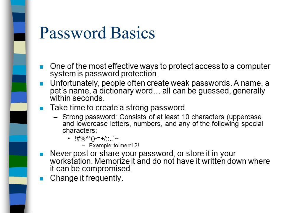 Password Basics One of the most effective ways to protect access to a computer system is password protection.