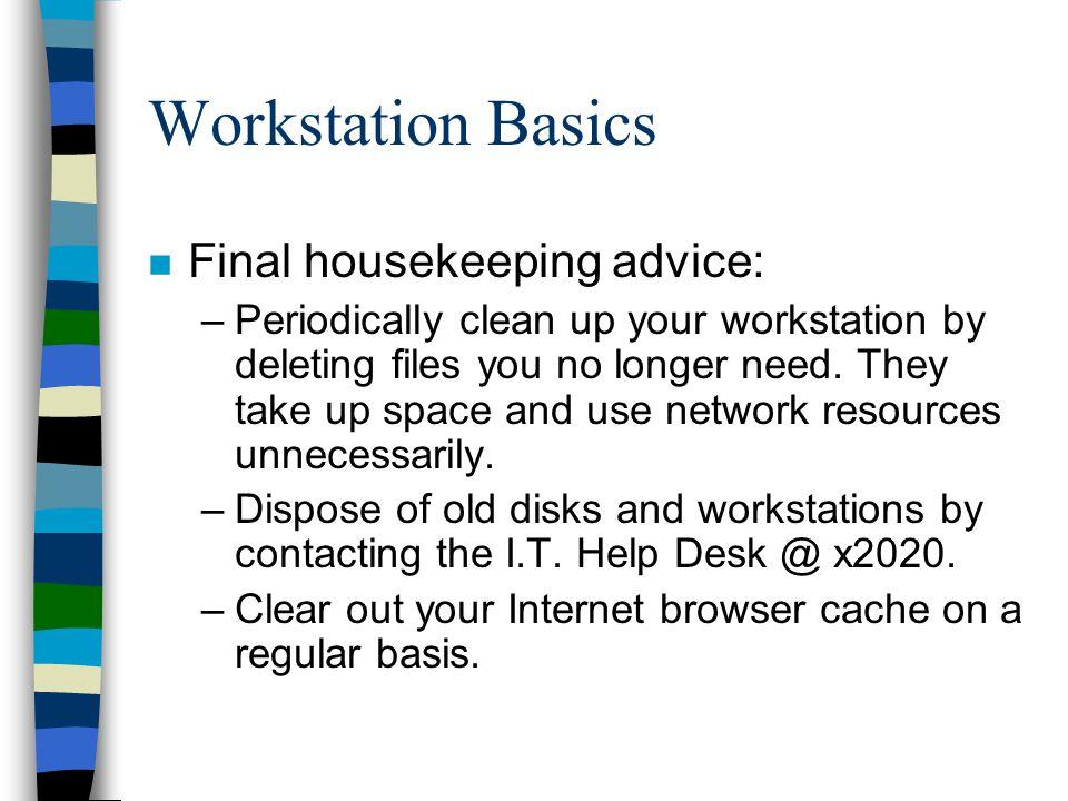 Workstation Basics Final housekeeping advice: