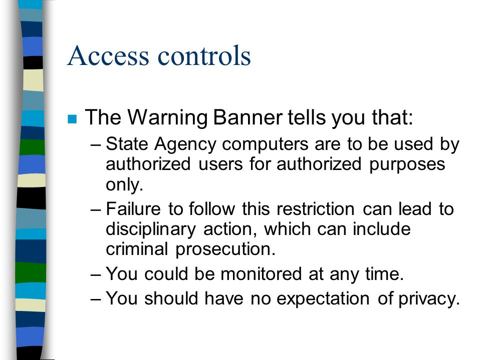 Access controls The Warning Banner tells you that:
