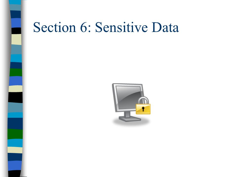 Section 6: Sensitive Data