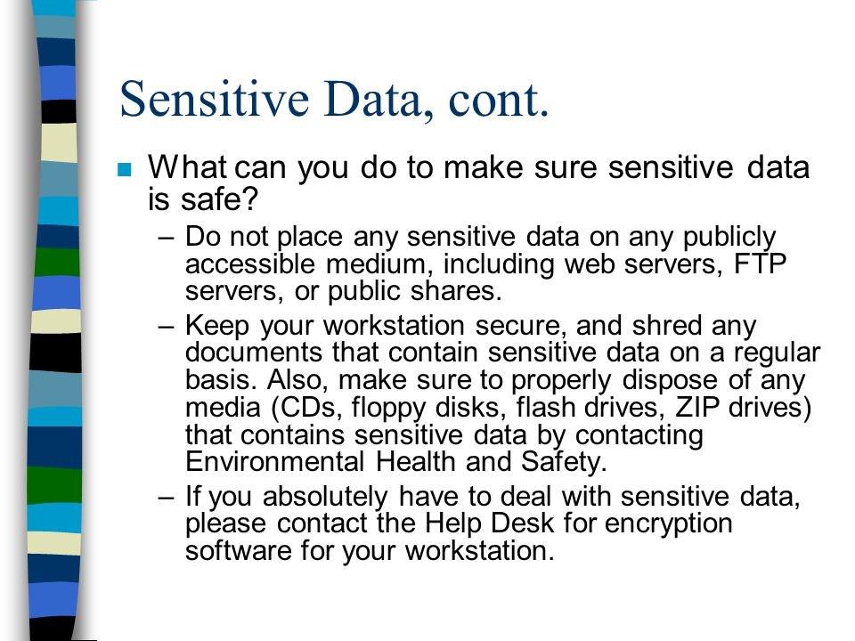 Sensitive Data, cont. What can you do to make sure sensitive data is safe