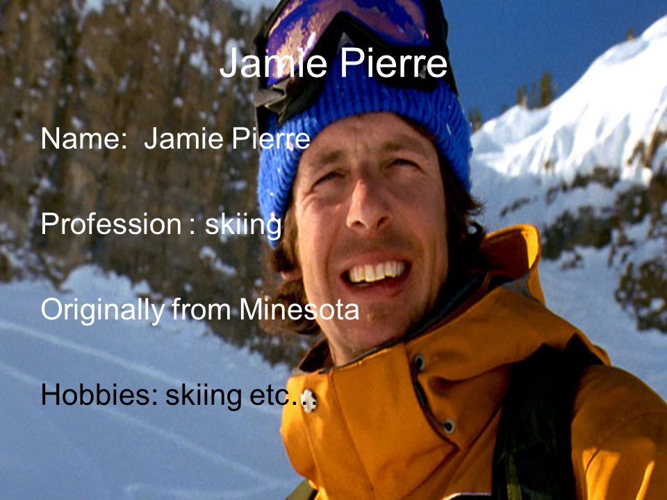 Jamie Pierre Name: Jamie Pierre Profession : skiing