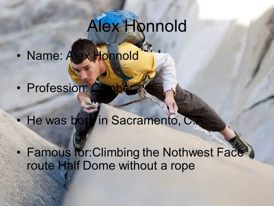 Alex Honnold Name: Alex Honnold Profession: Climber