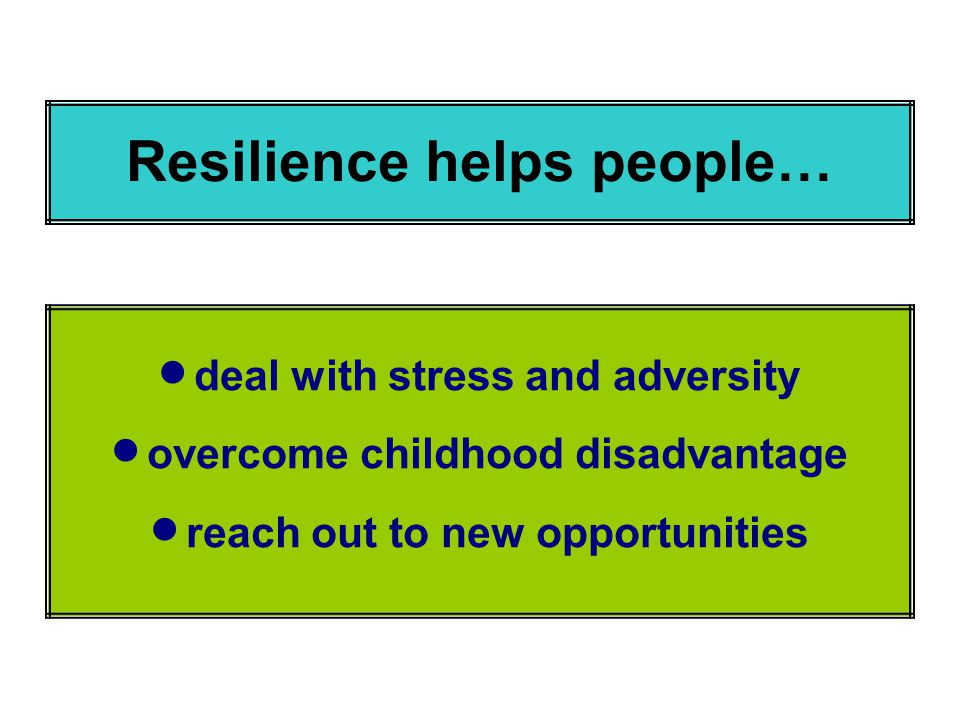 Resilience helps people…