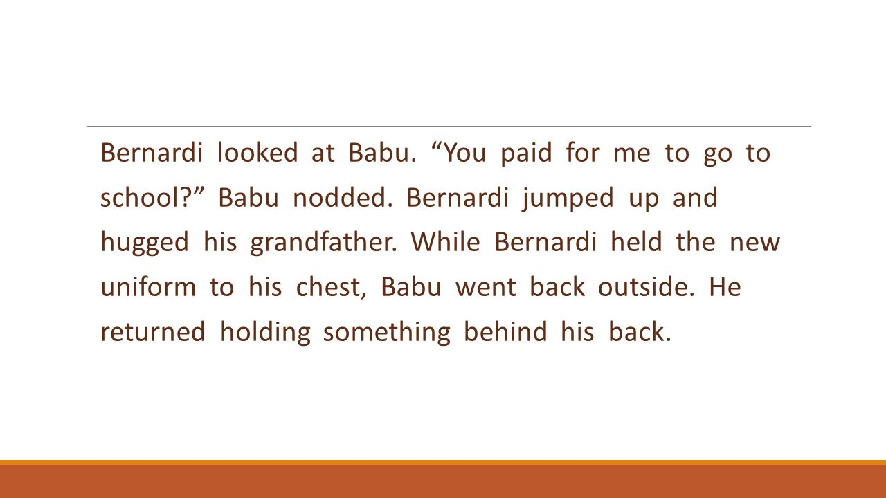 Bernardi looked at Babu. You paid for me to go to