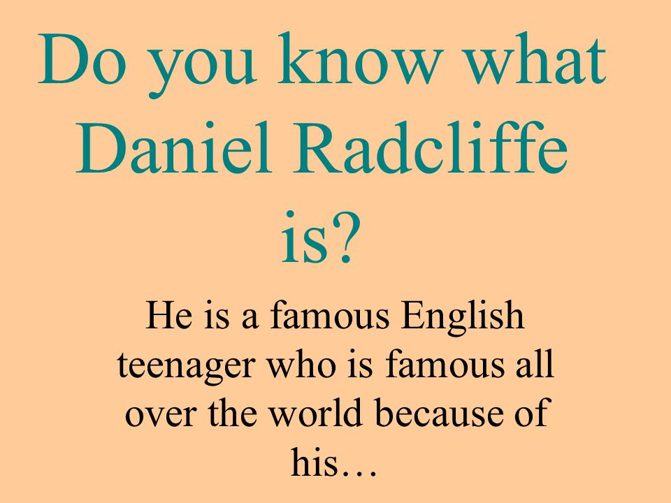 Do you know what Daniel Radcliffe is