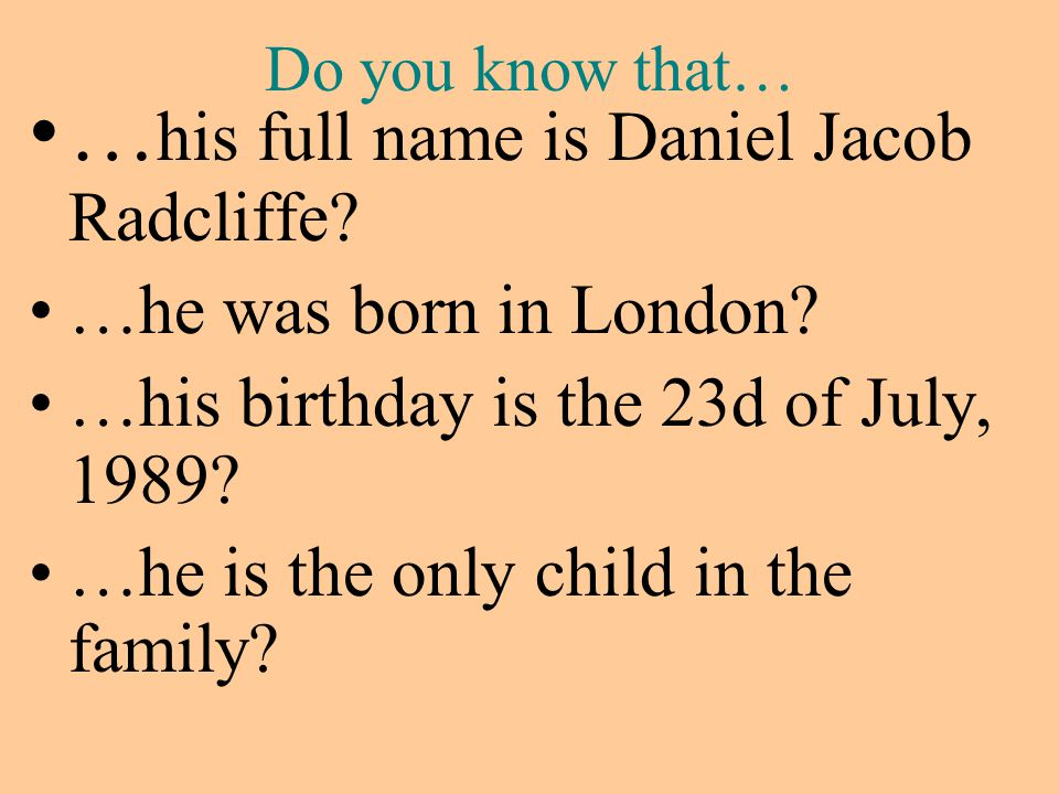 …his full name is Daniel Jacob Radcliffe