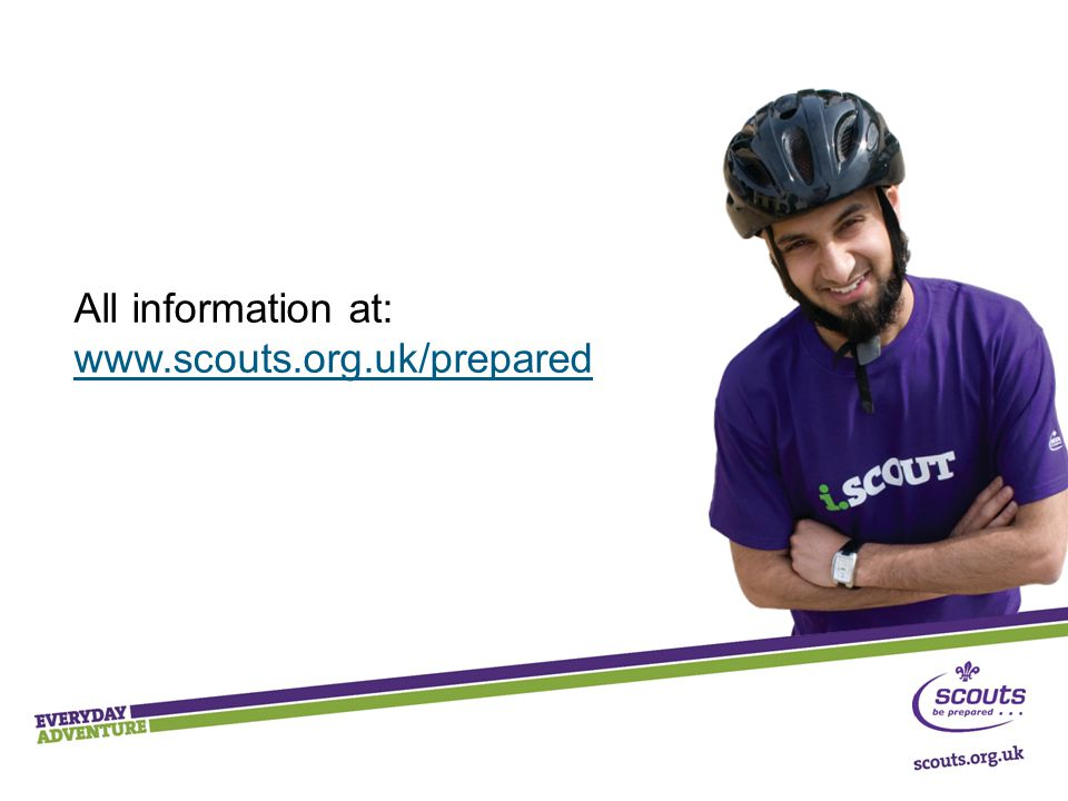 All information at: www.scouts.org.uk/prepared