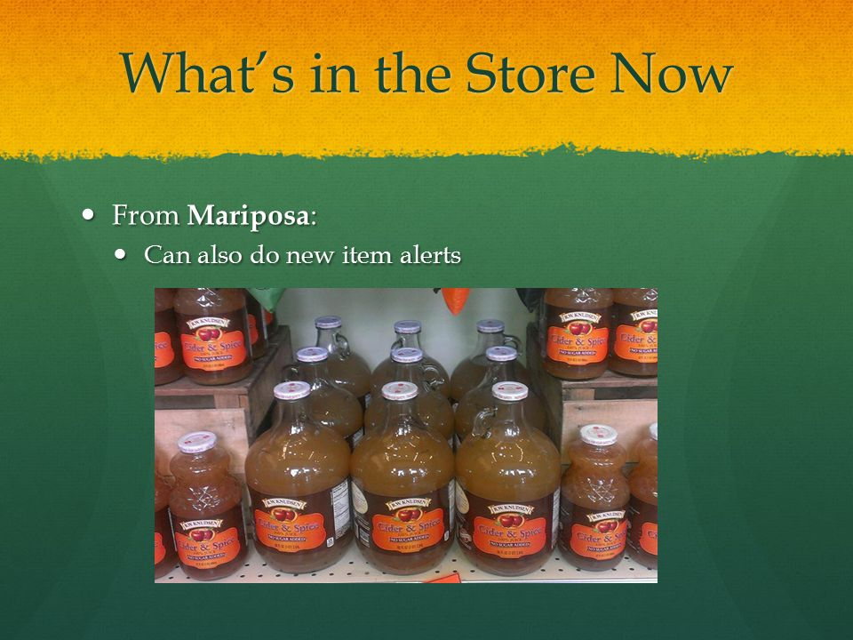 What's in the Store Now From Mariposa: Can also do new item alerts