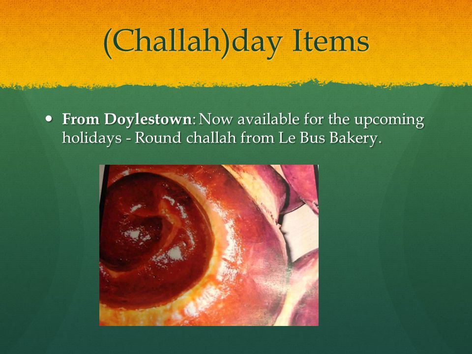(Challah)day Items From Doylestown: Now available for the upcoming holidays - Round challah from Le Bus Bakery.