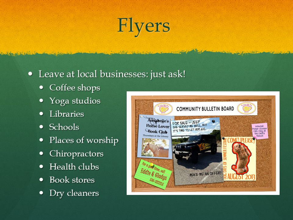 Flyers Leave at local businesses: just ask! Coffee shops Yoga studios