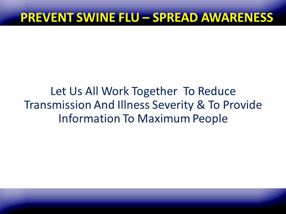 PREVENT SWINE FLU – SPREAD AWARENESS