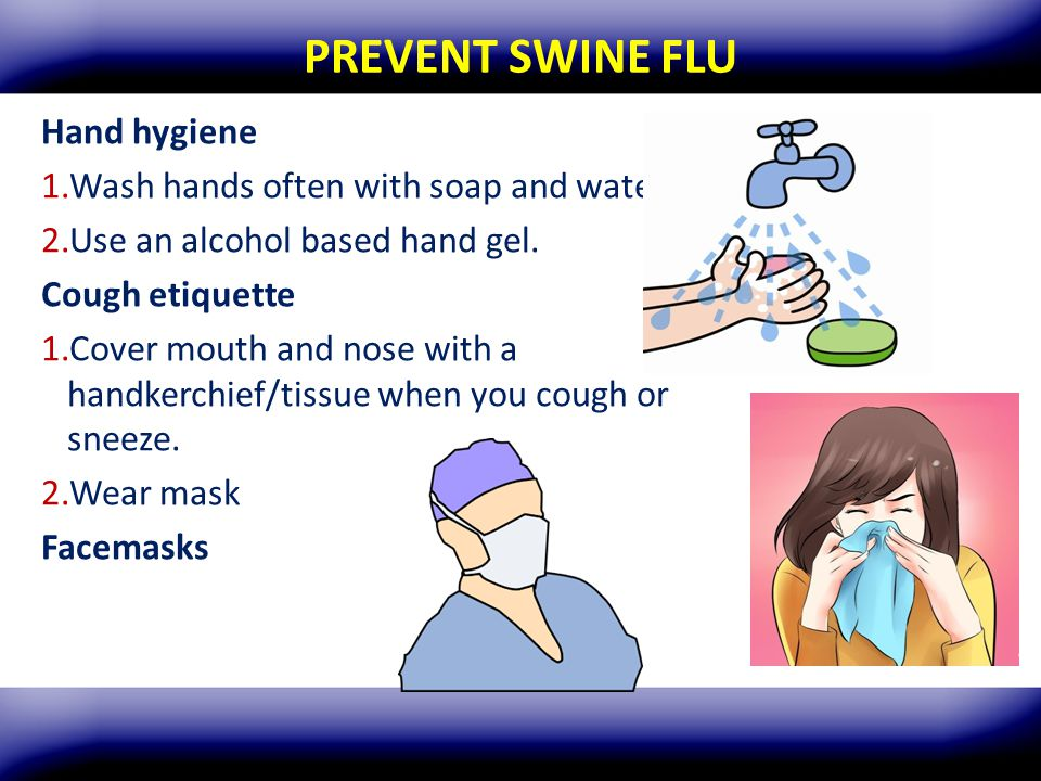 PREVENT SWINE FLU Hand hygiene Wash hands often with soap and water