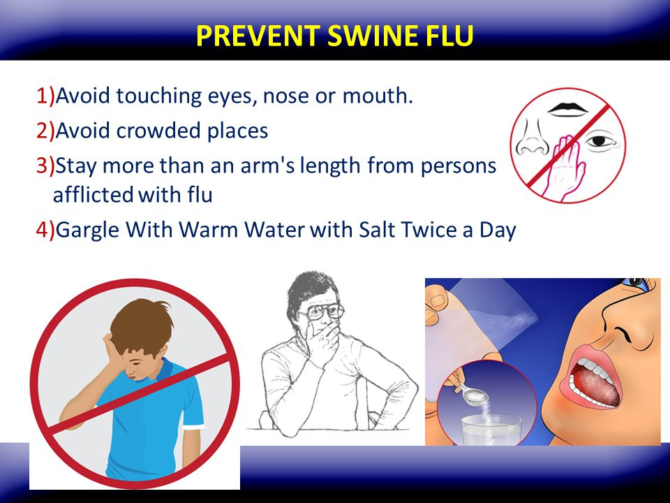 PREVENT SWINE FLU Avoid touching eyes, nose or mouth.