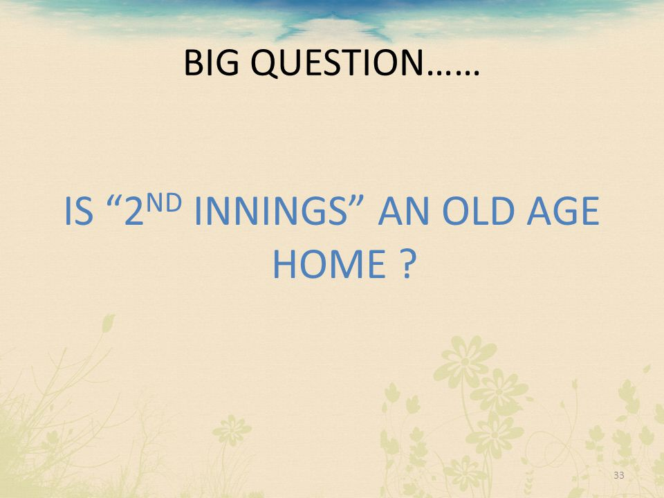 IS 2ND INNINGS AN OLD AGE HOME