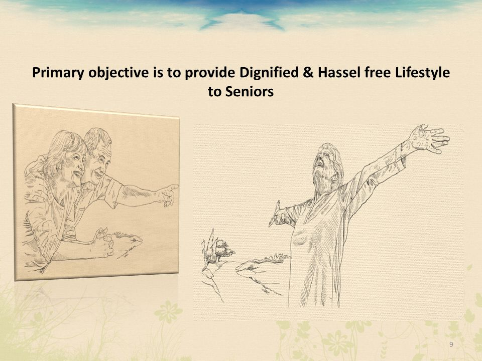 Primary objective is to provide Dignified & Hassel free Lifestyle to Seniors