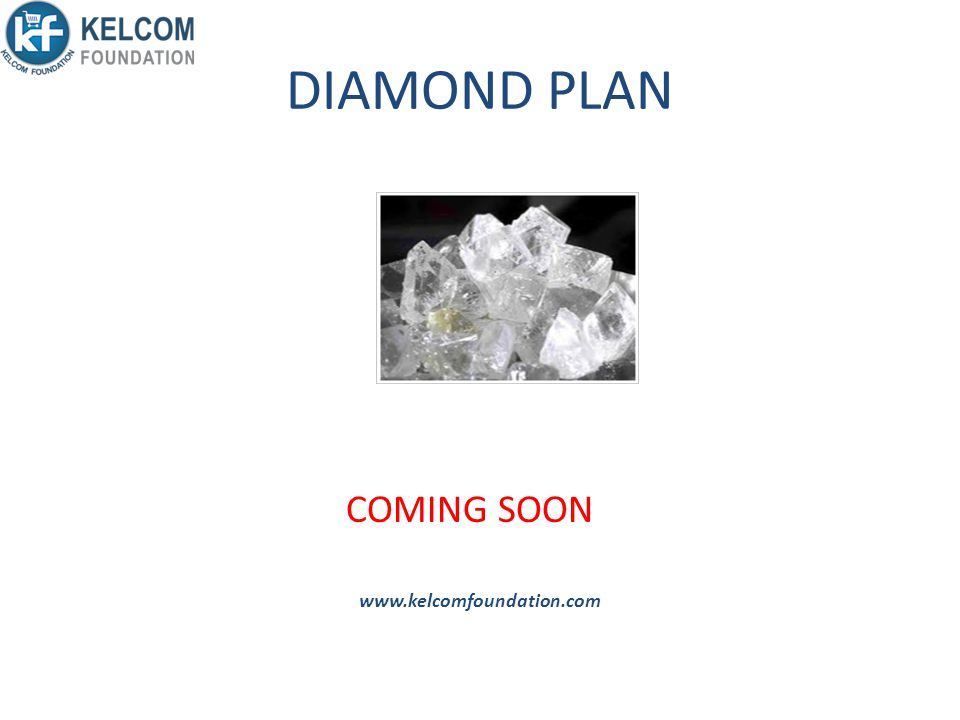 DIAMOND PLAN COMING SOON www.kelcomfoundation.com