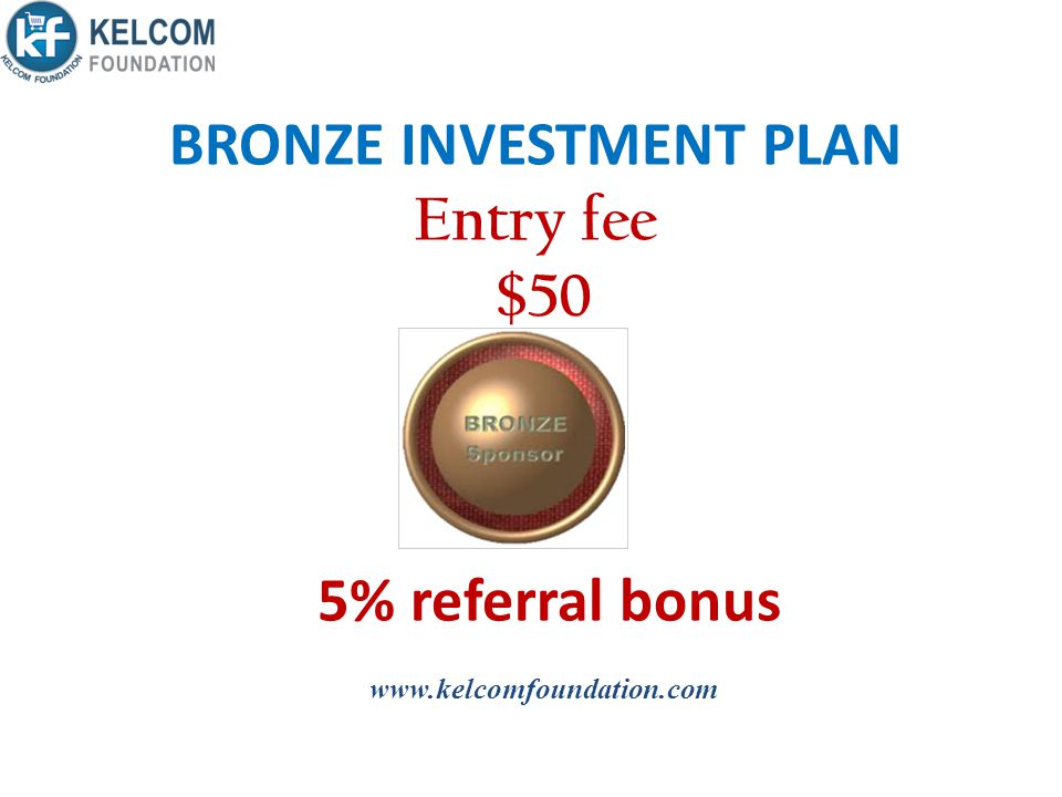 BRONZE INVESTMENT PLAN Entry fee $50 5% referral bonus www