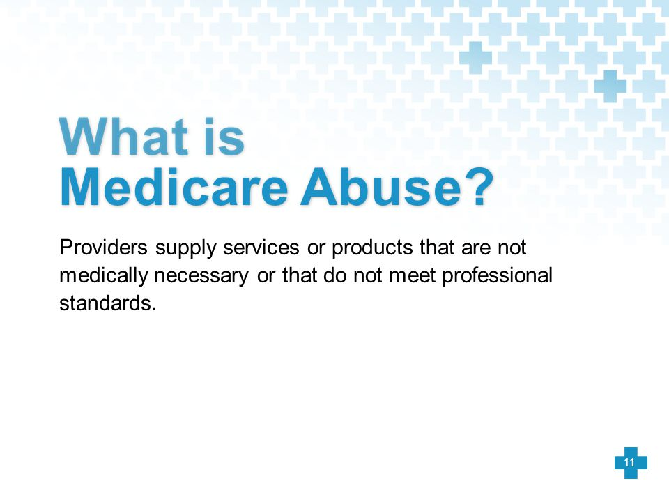 What is Medicare Abuse Providers supply services or products that are not medically necessary or that do not meet professional standards.