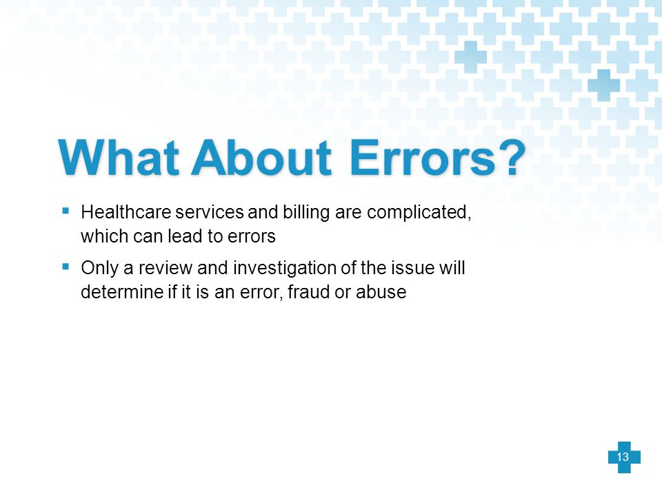What About Errors Healthcare services and billing are complicated, which can lead to errors.