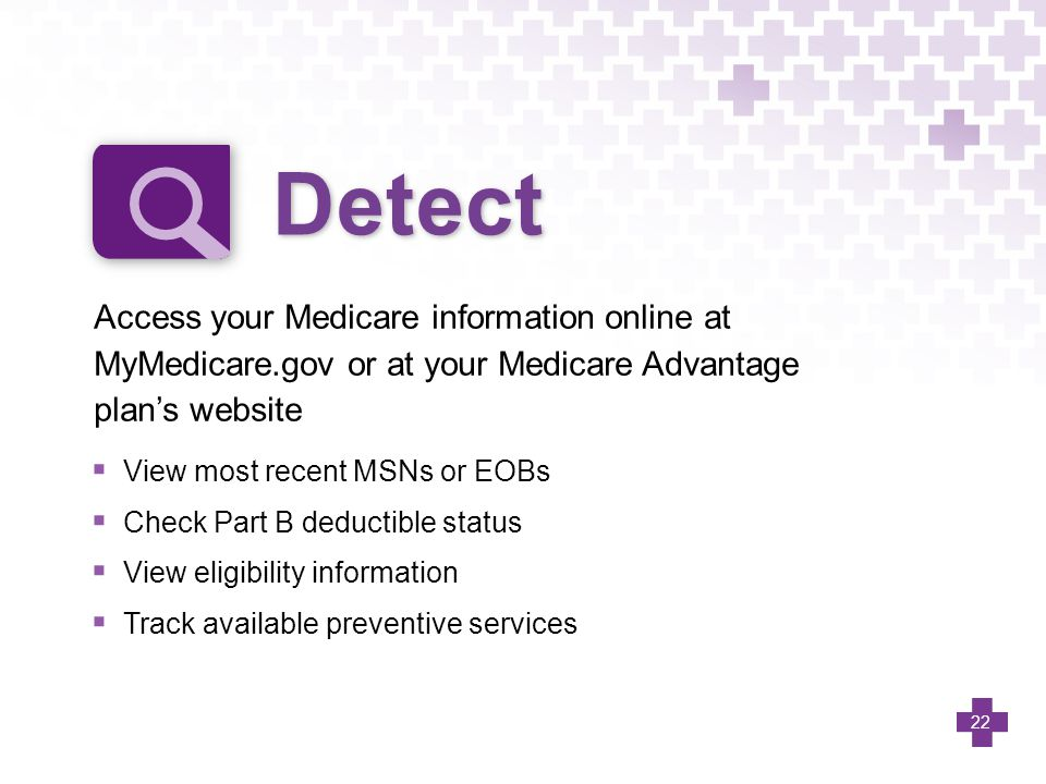 Detect Access your Medicare information online at MyMedicare.gov or at your Medicare Advantage plan's website.