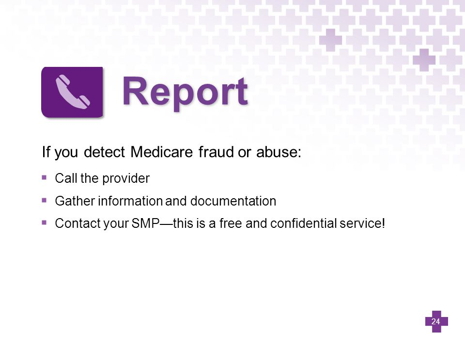 Report If you detect Medicare fraud or abuse: Call the provider