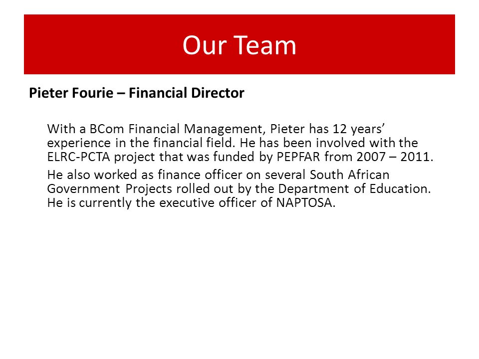 Our Team Pieter Fourie – Financial Director