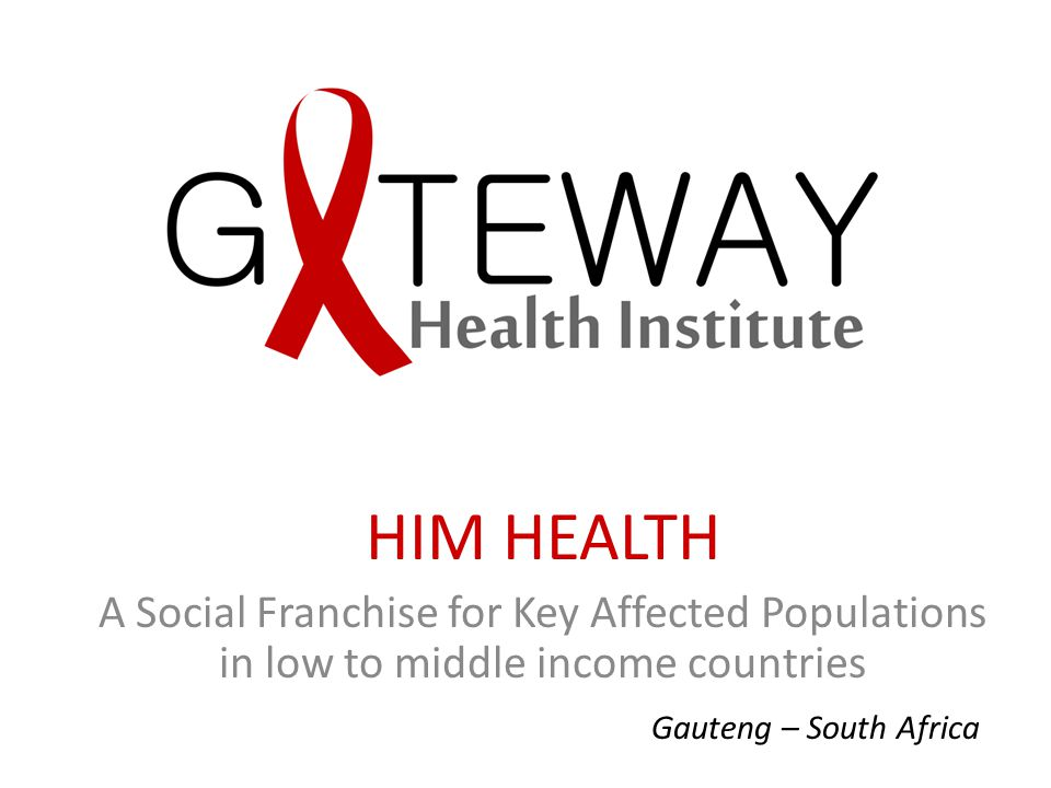 HIM HEALTH A Social Franchise for Key Affected Populations in low to middle income countries.