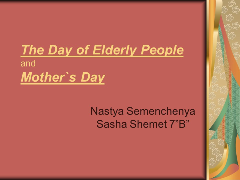 The Day of Elderly People and Mother`s Day