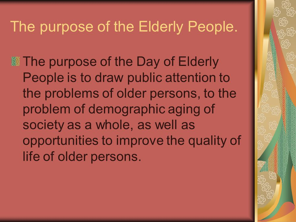 The purpose of the Elderly People.