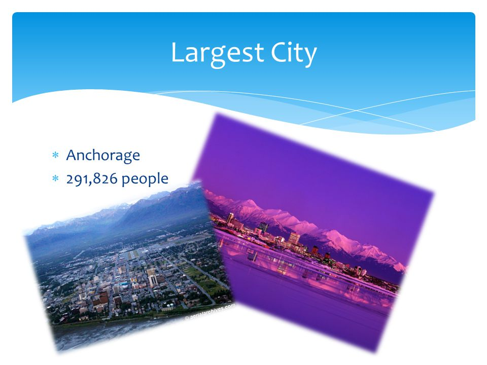 Largest City Anchorage 291,826 people