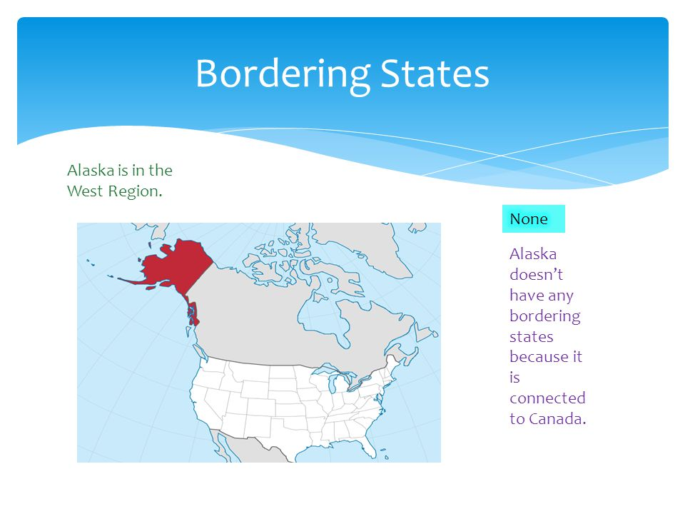 Bordering States Alaska is in the West Region. None