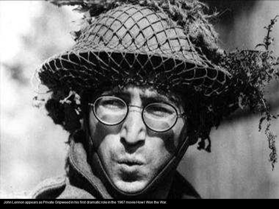 John Lennon appears as Private Gripweed in his first dramatic role in the 1967 movie How I Won the War.