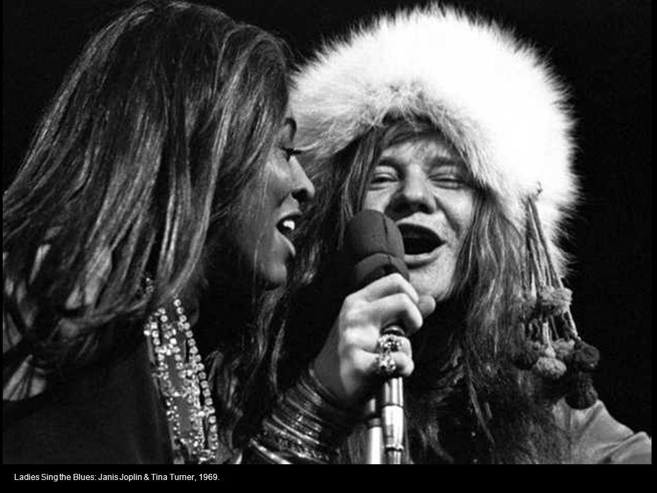 Ladies Sing the Blues: Janis Joplin & Tina Turner, 1969.