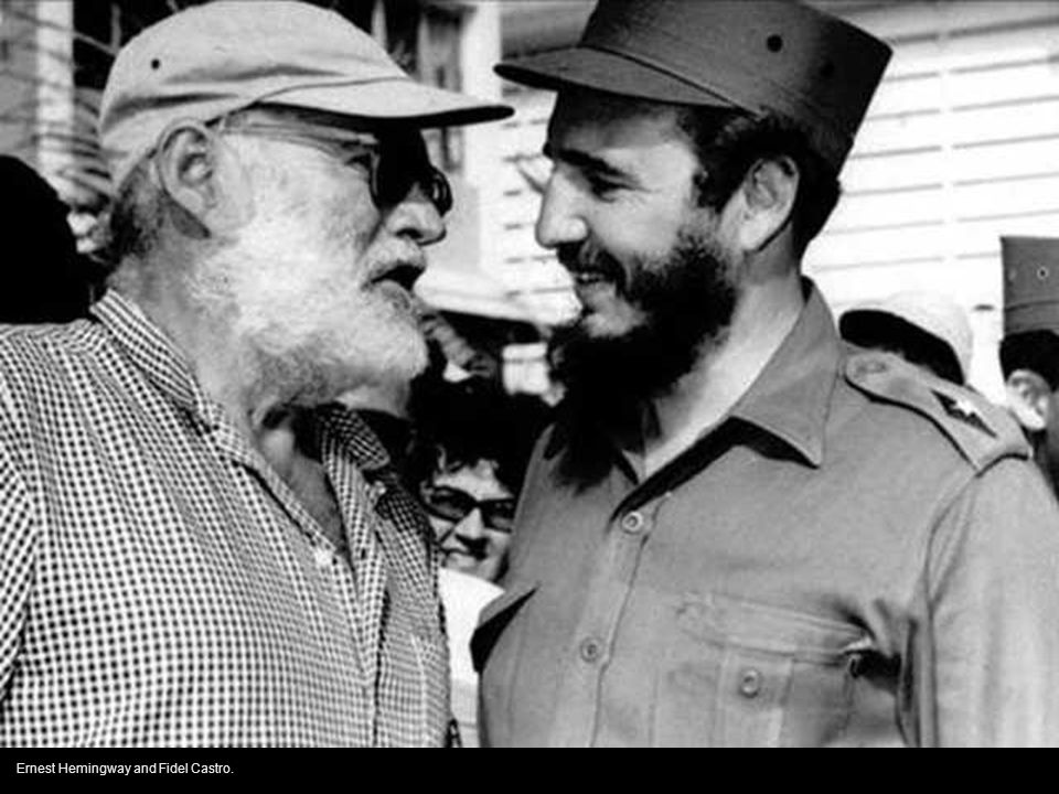 Ernest Hemingway and Fidel Castro.